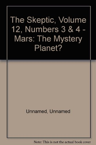The Skeptic, Volume 12, Numbers 3 & 4 - Mars: The Mystery Planet?