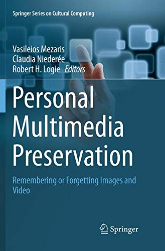 Personal Multimedia Preservation: Remembering or Forgetting Images and Video (Springer Series on Cultural Computing)