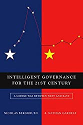 Intelligent Governance for the 21st Century: A Middle Way Between West and East by Nicolas Berggruen (2014-02-07)