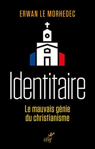 Identitaire : Le mauvais génie du christianisme par Erwan Le Morhedec