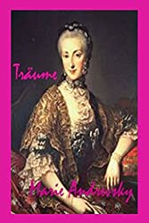 Träume. Eine Liebesgeschichte aus dem Wien Maria Theresias (German Edition)