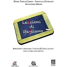 Lezzioni di itagliano. Apprendere e insegnare l'italiano L2 nella scuola: dalla teoria alla pratica