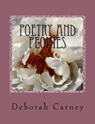 Poetry and Peonies: Photography of Japanese Tree Peonies Combined with Poetry and Garden Quotations by Deborah Carney (2012-03-06)