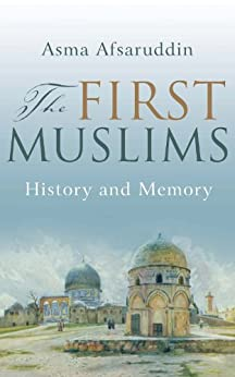 The First Muslims: History and Memory par [Afsaruddin, Asma]