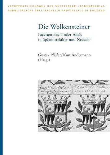 Die Wolkensteiner: Facetten des Tiroler Adels in Spätmittelalter und Neuzeit (Veröffentlichungen des Südtiroler Landesarchivs)