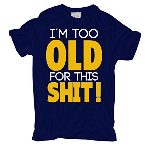 Männer und Herren T-Shirt I'm too OLD for this SHIT Dunkelblau