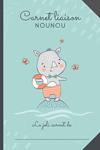 CARNET LIAISON NOUNOU - Rhinocéros ballon: cahier de transmissions nounou parents pour faciliter la communication au quotidien - Journal de bord de ... maternelle, crèche, baby-sitter, MAM)