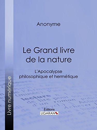 Le Grand livre de la nature: L'Apocalypse philosophique et hermétique par Anonyme