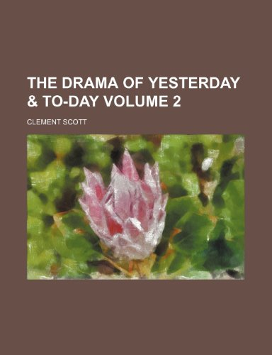 The drama of yesterday & to-day Volume 2