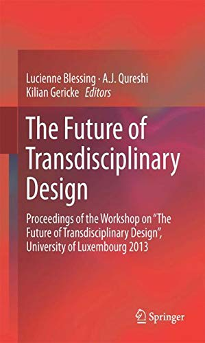 """The Future of Transdisciplinary Design: Proceedings of the Workshop on """"The Future of Transdisciplinary Design"""", University of Luxembourg 2013"""
