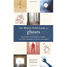 Weiser Field Guide To Ghosts: Apparitions, Spirits, Spectral Lights, and Other Hauntings of History and Legend (Weiser Field Guides)