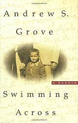 Swimming Across: A Memoir by Andrew S. Grove (2001-11-12)