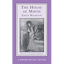 The House of Mirth (Norton Critical Editions #0000) Wharton, Edith ( Author ) Jan-17-1990 Paperback