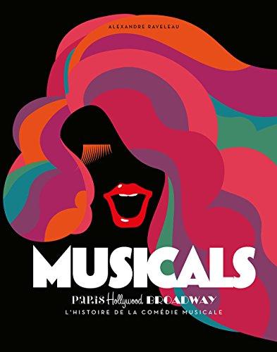 Musicals - Paris - Hollywood - Broadway - L'histoire de la comédie musicale par Alexandre Raveleau