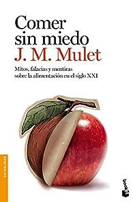 Comer sin miedo: Mitos, falacias y mentiras sobre la alimentación en el siglo XXI par J.M. Mulet
