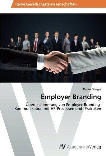 Employer Branding: Übereinstimmung von Employer-Branding-Kommunikation mit HR-Prozessen und -Praktiken