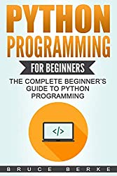 Python Programming for Beginners: The Complete Beginner's Guide To Python Programming (Computer Programming)