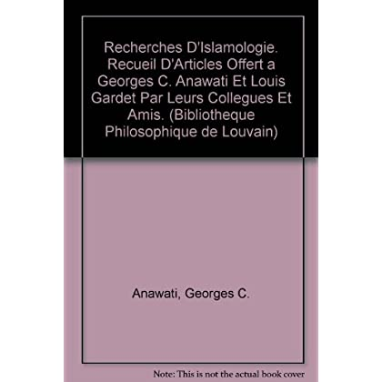 Recherches D'islamologie. Recueil D'articles Offert a Georges C. Anawati Et Louis Gardet Par Leurs Collegues Et Amis.