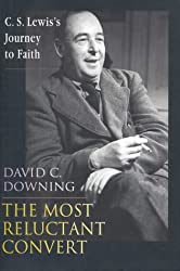 The Most Reluctant Convert: C.S.Lewis's Journey to Faith