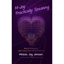 M-Joy Practically Speaking: Matrix Energetics and Living Your Infinite Potential (English Edition)
