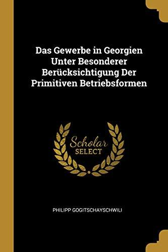 Das Gewerbe in Georgien Unter Besonderer Berücksichtigung Der Primitiven Betriebsformen