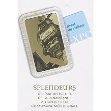 Splendeur de l'architecture de la Renaissance à Troyes et en Champagne méridionale : Expsition 16 juin, 4 octobre 2009