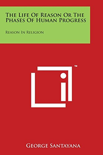 The Life of Reason or the Phases of Human Progress: Reason in Religion by Professor George Santayana (2014-10-06)