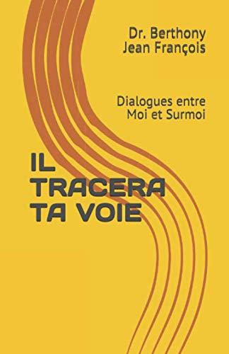 IL TRACERA TA VOIE: Dialogues entre Moi et Surmoi (Collection Attitudes Gagnantes, Band 2)