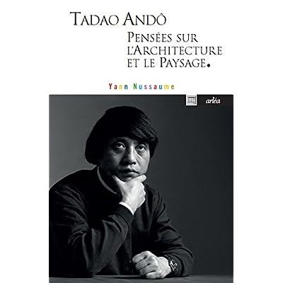 Tadao Andô, pensées sur l'architecture et le paysage.