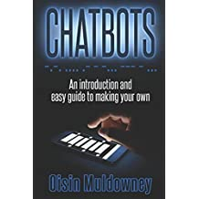 Chatbots: An Introduction And Easy Guide To Making Your Own