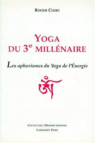 Yoga du 3e millénaire. les ahorismes du yoga de l'energie