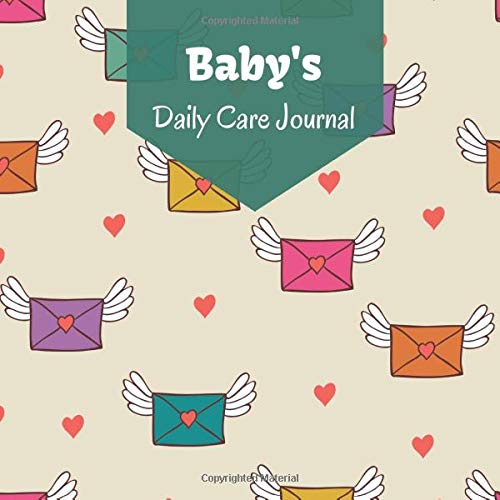 Baby's Daily Care Journal: Daily Blank Column Infant Log Book Sheet Diary to Record all Baby Information Track & Monitor infant activities for ... 120 Pages. (Baby Daily Journals, Band 24) (Monitor Activity Baby)