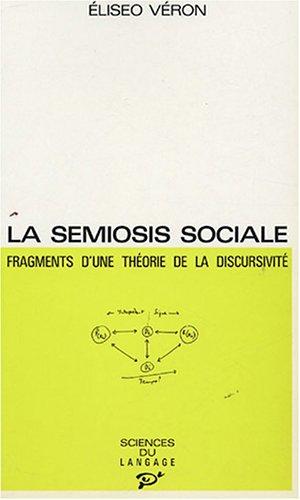 La Semiosis sociale : Fragments d'une théorie de la discursivité par Eliséo Véron