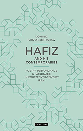 Hafiz and His Contemporaries: Poetry, Performance and Patronage in Fourteenth Century Iran (British Institute of Persian Studies)