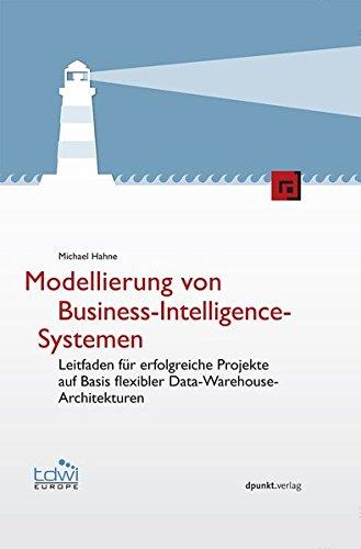 Modellierung von Business-Intelligence-Systemen (Edition TDWI): Leitfaden für erfolgreiche Projekte auf Basis flexibler Data-Warehouse-Architekturen