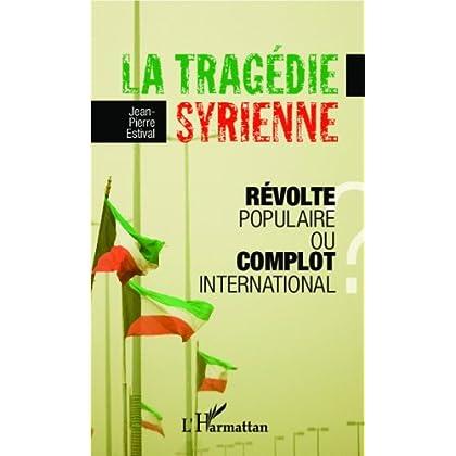 La tragédie syrienne: Révolte populaire ou complot international ?