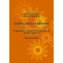 ESTIMULANDO LA MEMORIA. Programa Para La Mejora De La Memoria En Personas Mayores. Manual Practico