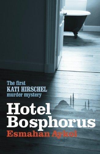 Hotel Bosphorus (Kati Hirschel Murder Mystery) by Esmahan Aykol Published by BITTER LEMON PRESS (2011)