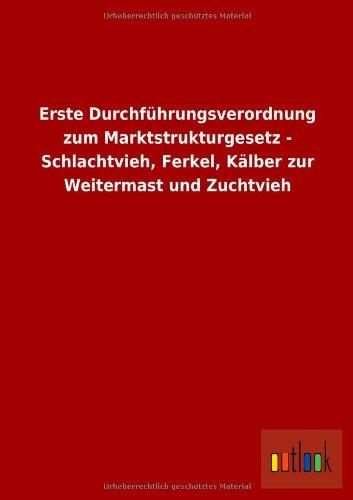 Erste Durchführungsverordnung zum Marktstrukturgesetz - Schlachtvieh, Ferkel, Kälber zur Weitermast und Zuchtvieh