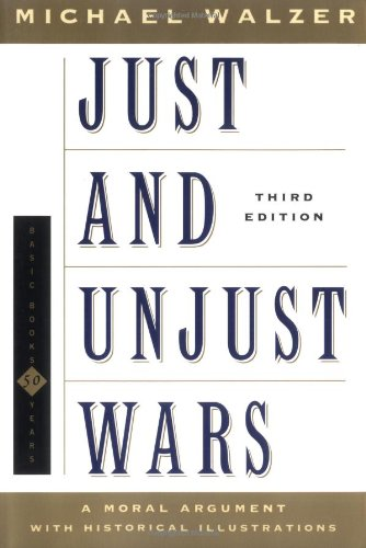 Just and Unjust Wars: A Moral Argument with Historical Illustrations (Dimensions in Philosophy)