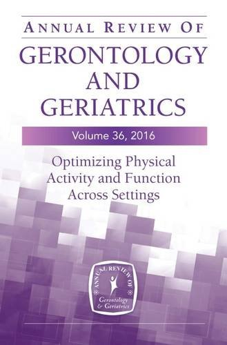 Annual Review of Gerontology and Geriatrics, Volume 36, 2016: Optimizing Physical Activity and Function Across All Settings (2015-11-30)