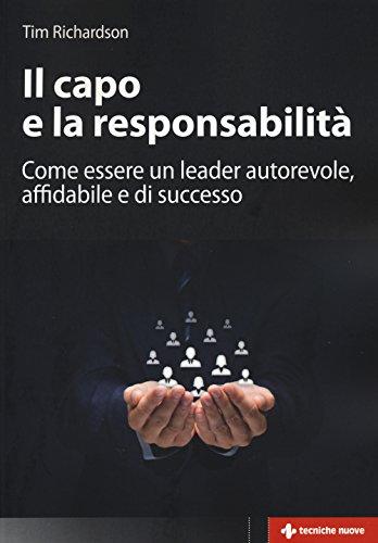 Il capo e la responsabilità. Come essere un leader autorevole, affidabile e di successo
