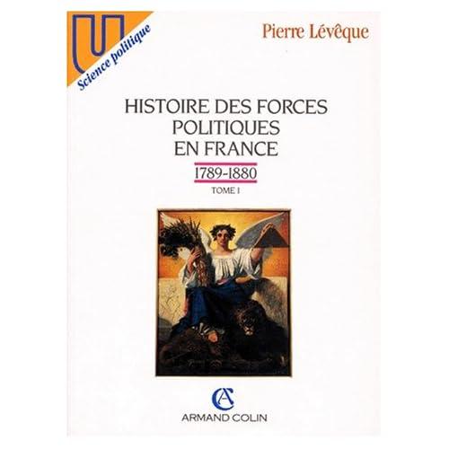Histoire des forces politiques en France, tome 1 : 1789-1880