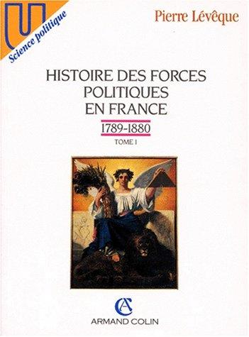 Histoire des forces politiques en France, tome 1 : 1789-1880 par Pierre Lévêque