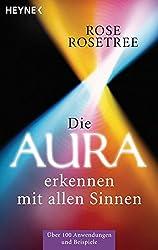 Die Aura erkennen - mit allen Sinnen: Über 100 Anwendungen und Beispiele