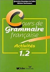COURS DE GRAMMAIRE FRANCAISE. Activités, Niveaux 1 et 2