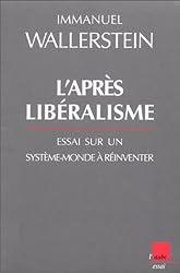L'Après-libéralisme. Essai sur un système-monde à réinventer