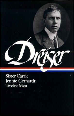 Dreiser: Sister Carrie/Jennie Gerhardt/Twelve Men (Library of America)