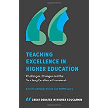 Teaching Excellence in Higher Education: Challenges, Changes and the Teaching Excellence Framework (Great Debates in Higher Education)