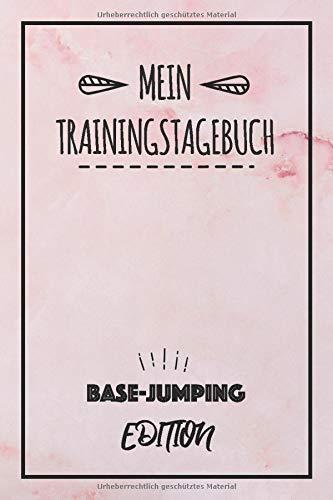 Mein Trainingstagebuch Base-Jumping Edition: Halte den Verlauf deines Base-Jumping Trainings fest - Sport Journal   Trainingslogbuch & Tagebuch   Trainingsjournal mit 120 Seiten